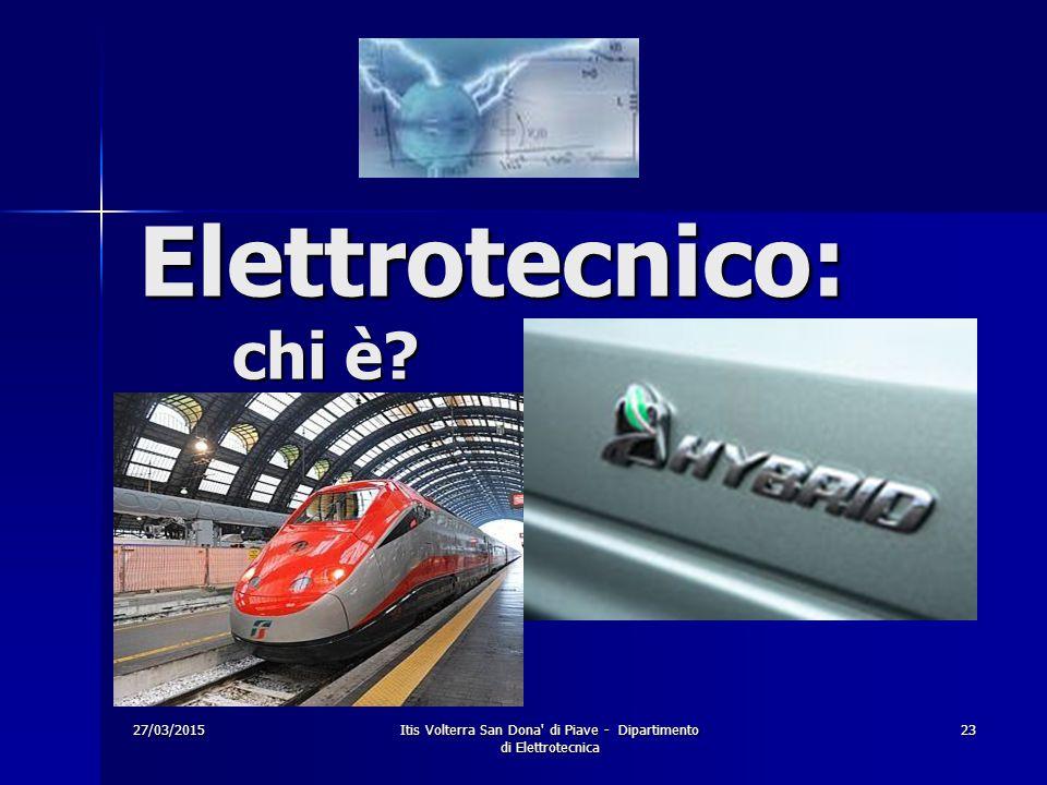 27/03/2015Itis Volterra San Dona' di Piave - Dipartimento di Elettrotecnica 23 Elettrotecnico: chi è?