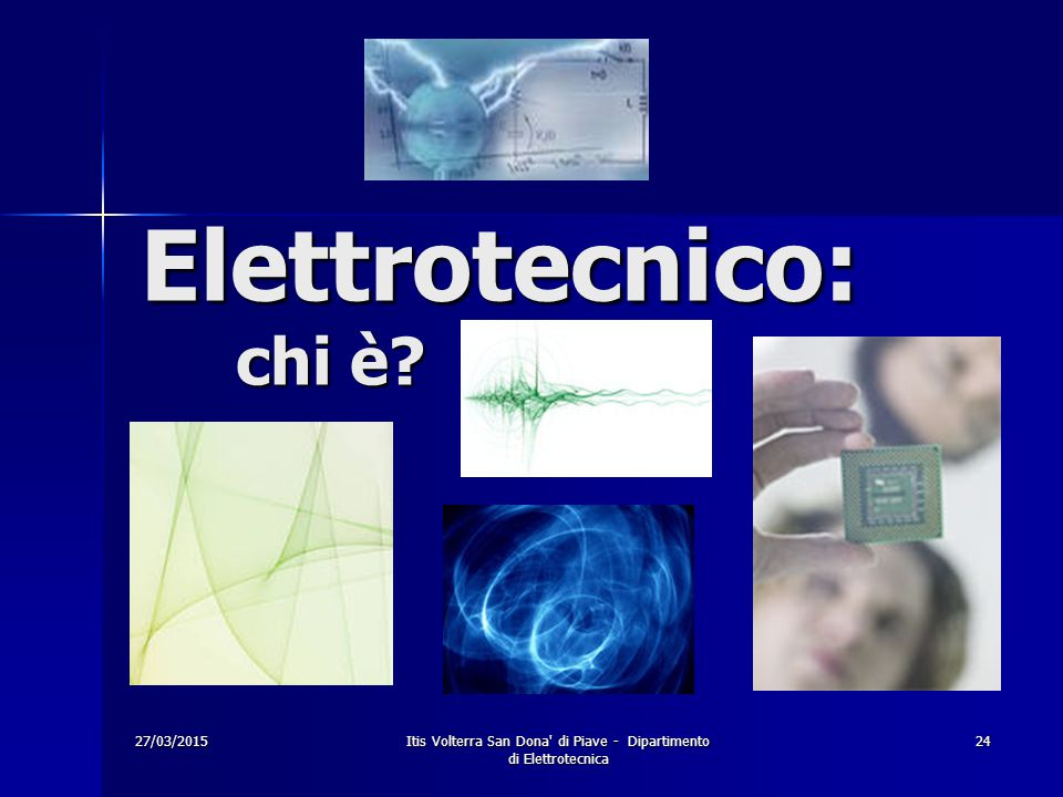 27/03/2015Itis Volterra San Dona' di Piave - Dipartimento di Elettrotecnica 24 Elettrotecnico: chi è?