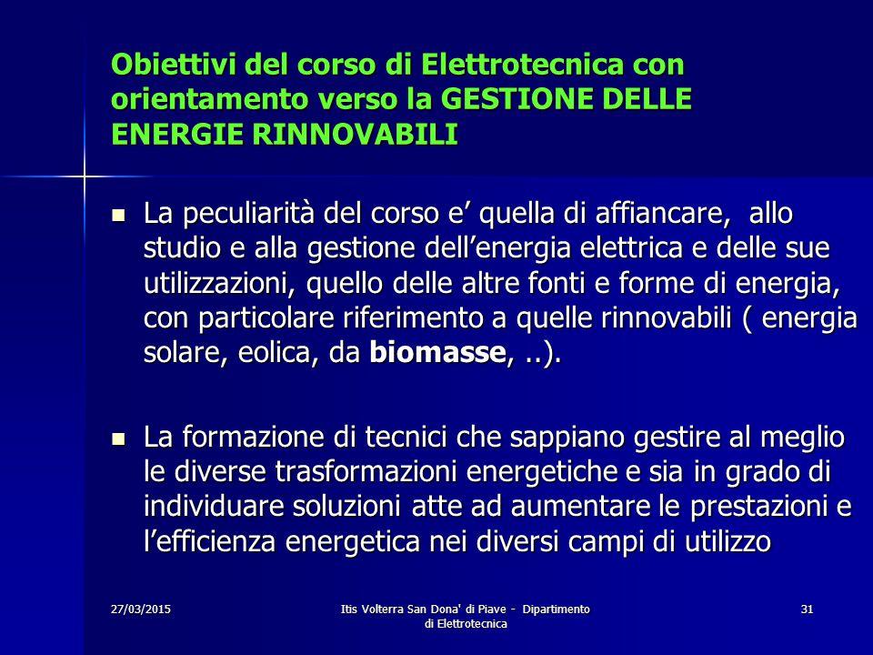 27/03/2015Itis Volterra San Dona' di Piave - Dipartimento di Elettrotecnica 31 Obiettivi del corso di Elettrotecnica con orientamento verso la GESTION
