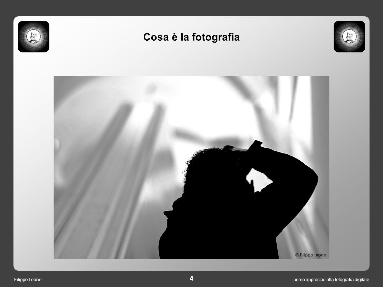 primo approccio alla fotografia digitale 4 Filippo Leone Cosa è la fotografia