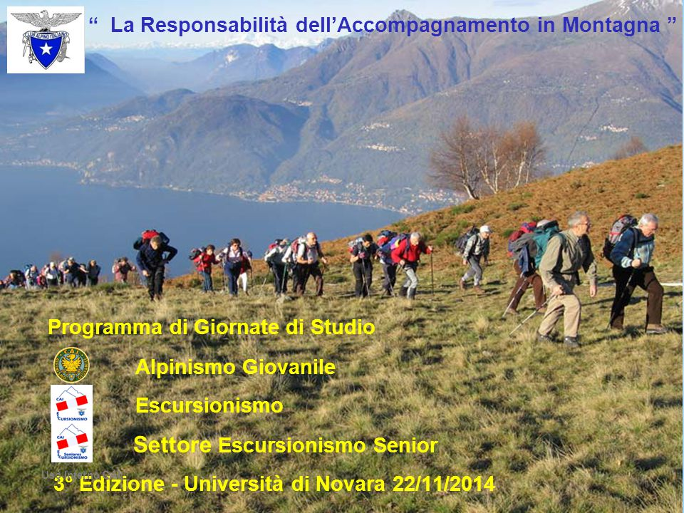 """"""" La Responsabilità dell'Accompagnamento in Montagna """" Programma di Giornate di Studio Alpinismo Giovanile Escursionismo Settore Escursionismo Senior"""