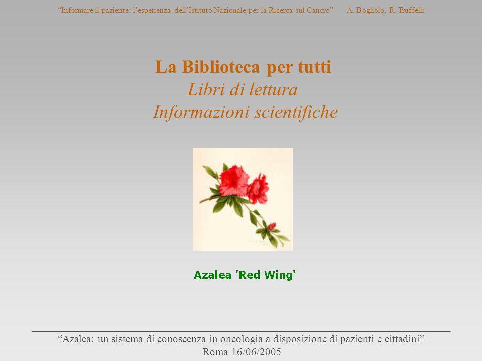 """""""Informare il paziente: l'esperienza dell'Istituto Nazionale per la Ricerca sul Cancro""""A. Bogliolo, R. Truffelli _____________________________________"""