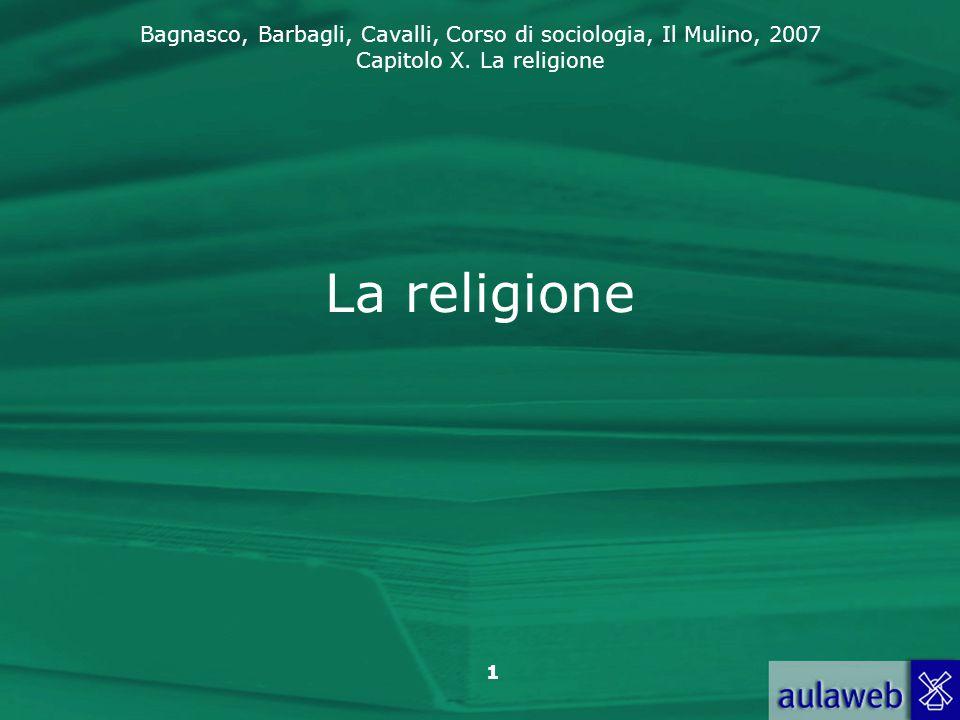 Bagnasco, Barbagli, Cavalli, Corso di sociologia, Il Mulino, 2007 Capitolo X. La religione 1 La religione