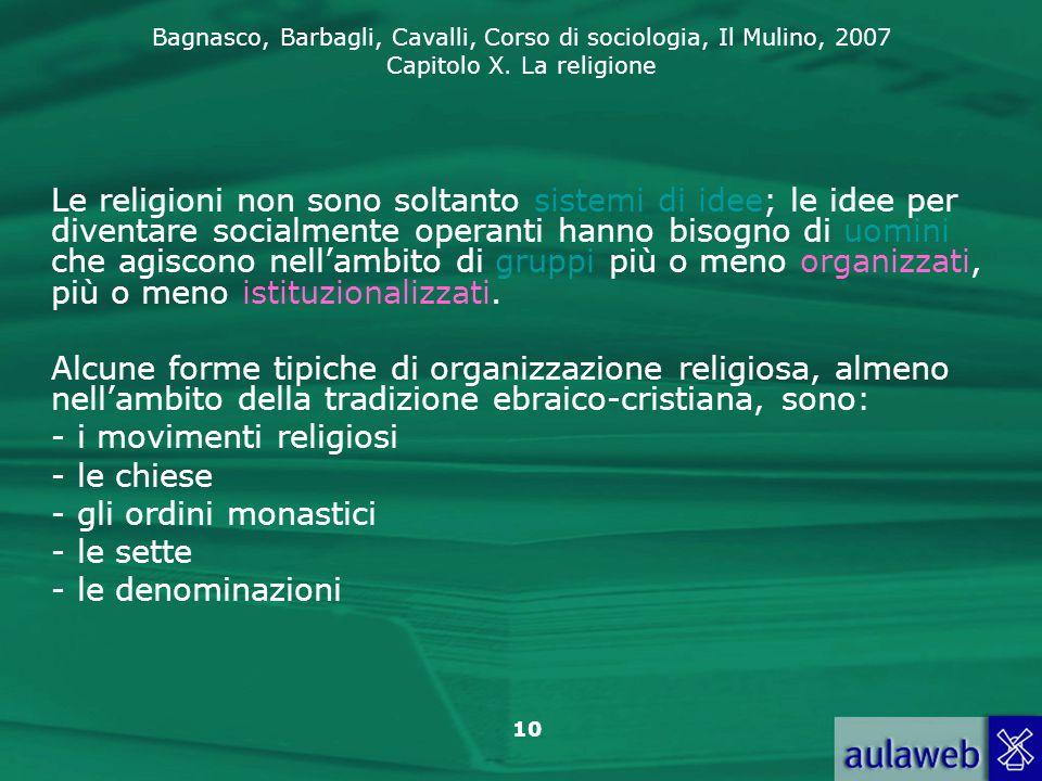 Bagnasco, Barbagli, Cavalli, Corso di sociologia, Il Mulino, 2007 Capitolo X. La religione 10 Le religioni non sono soltanto sistemi di idee; le idee