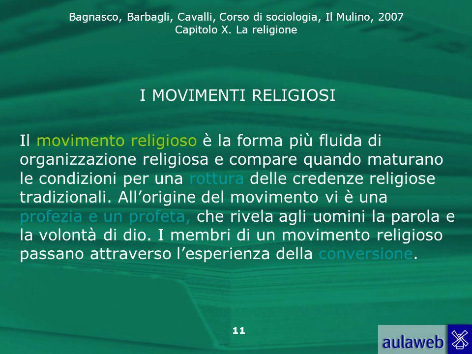 Bagnasco, Barbagli, Cavalli, Corso di sociologia, Il Mulino, 2007 Capitolo X. La religione 11 I MOVIMENTI RELIGIOSI Il movimento religioso è la forma