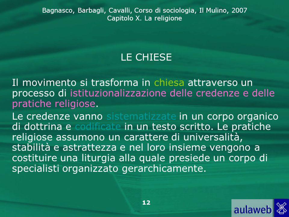 Bagnasco, Barbagli, Cavalli, Corso di sociologia, Il Mulino, 2007 Capitolo X. La religione 12 LE CHIESE Il movimento si trasforma in chiesa attraverso
