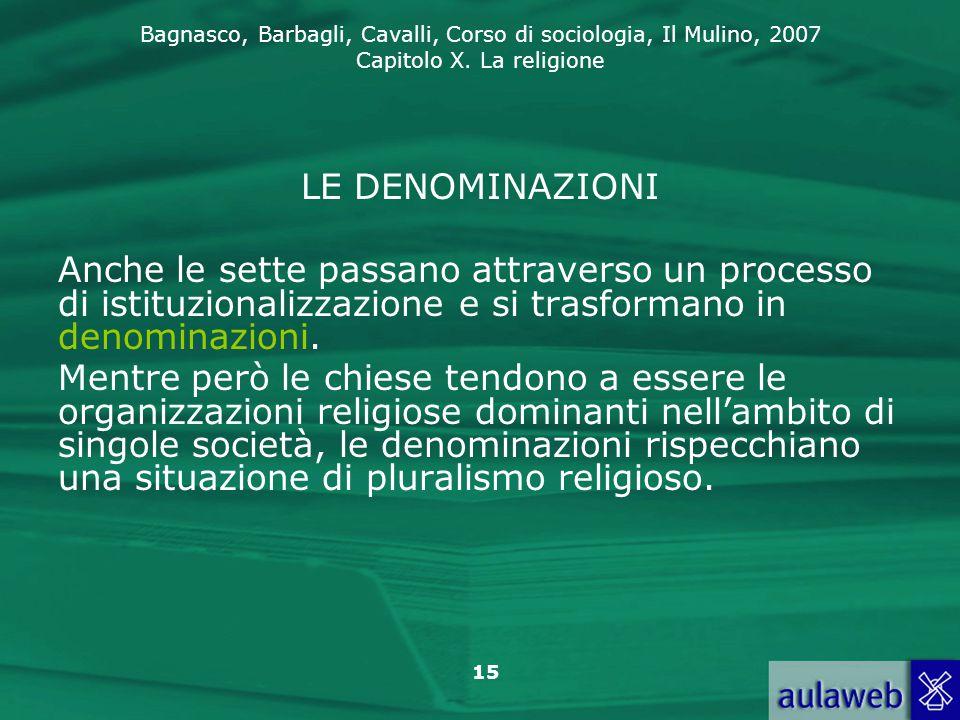 Bagnasco, Barbagli, Cavalli, Corso di sociologia, Il Mulino, 2007 Capitolo X. La religione 15 LE DENOMINAZIONI Anche le sette passano attraverso un pr