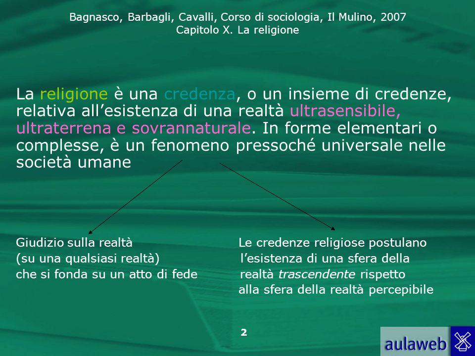 Bagnasco, Barbagli, Cavalli, Corso di sociologia, Il Mulino, 2007 Capitolo X. La religione 2 La religione è una credenza, o un insieme di credenze, re