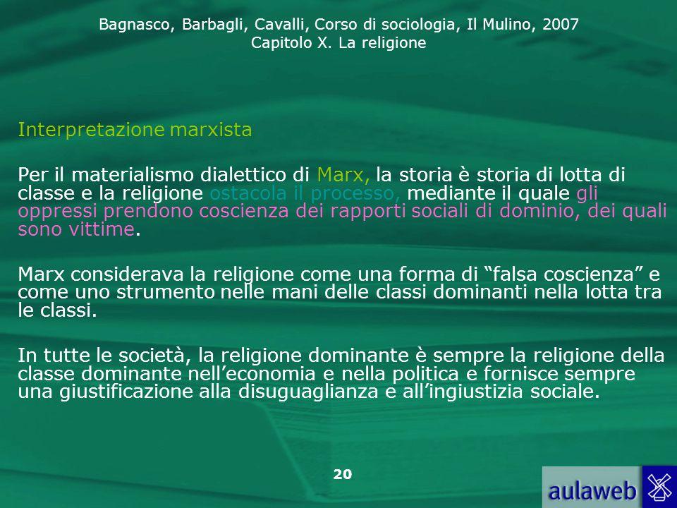 Bagnasco, Barbagli, Cavalli, Corso di sociologia, Il Mulino, 2007 Capitolo X. La religione 20 Interpretazione marxista Per il materialismo dialettico