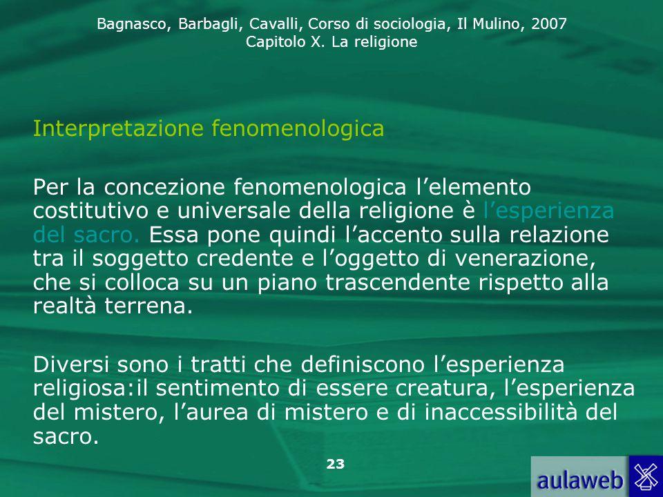 Bagnasco, Barbagli, Cavalli, Corso di sociologia, Il Mulino, 2007 Capitolo X. La religione 23 Interpretazione fenomenologica Per la concezione fenomen