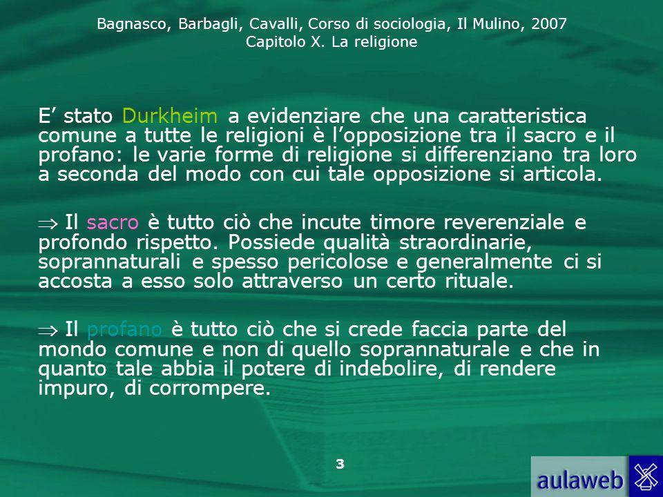 Bagnasco, Barbagli, Cavalli, Corso di sociologia, Il Mulino, 2007 Capitolo X. La religione 3 E' stato Durkheim a evidenziare che una caratteristica co