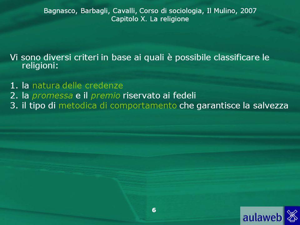 Bagnasco, Barbagli, Cavalli, Corso di sociologia, Il Mulino, 2007 Capitolo X. La religione 6 Vi sono diversi criteri in base ai quali è possibile clas