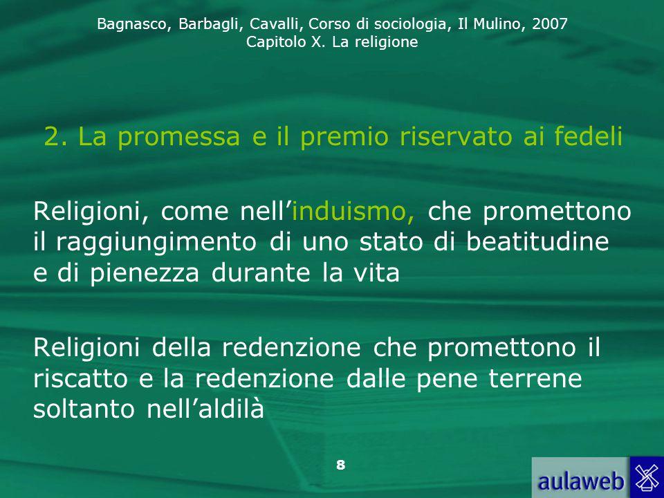 Bagnasco, Barbagli, Cavalli, Corso di sociologia, Il Mulino, 2007 Capitolo X. La religione 8 2. La promessa e il premio riservato ai fedeli Religioni,