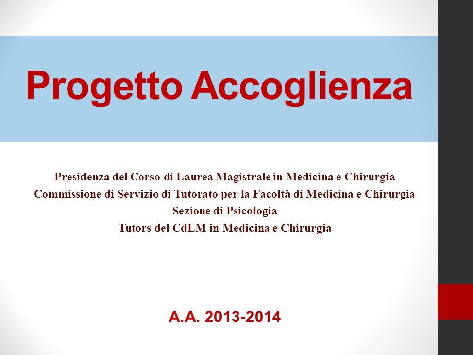 Progetto Accoglienza Presidenza del Corso di Laurea Magistrale in Medicina e Chirurgia Commissione di Servizio di Tutorato per la Facoltà di Medicina