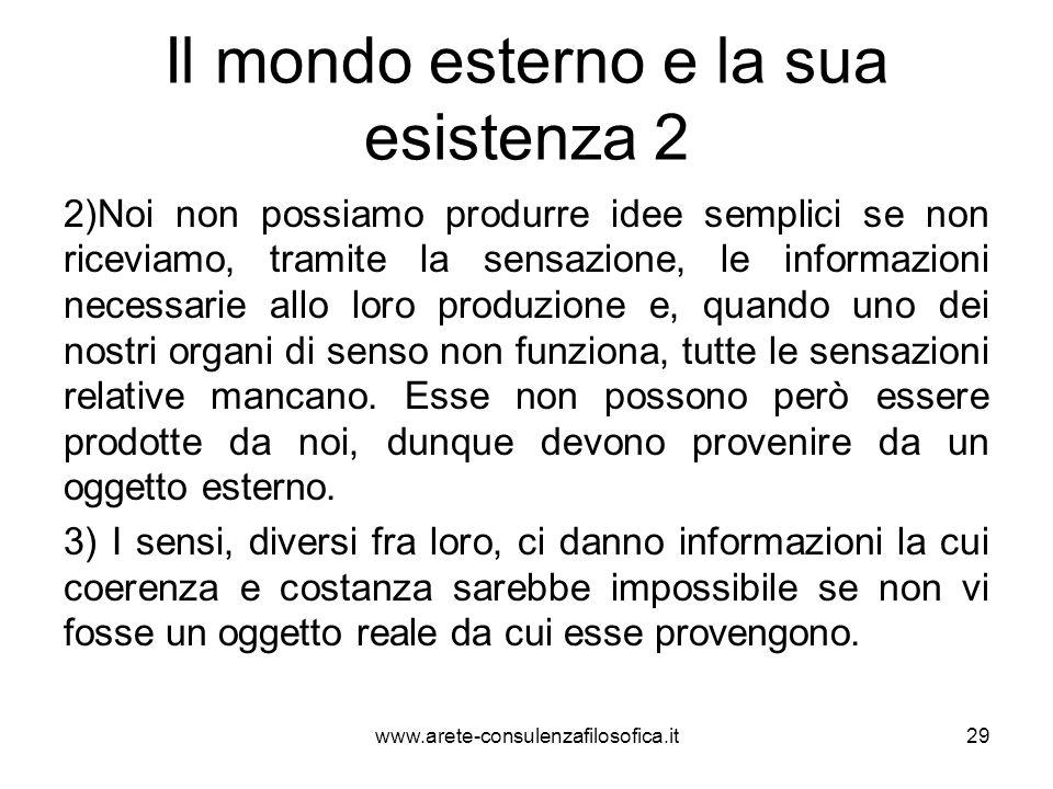 Il mondo esterno e la sua esistenza 2 2)Noi non possiamo produrre idee semplici se non riceviamo, tramite la sensazione, le informazioni necessarie al