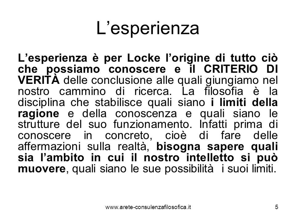 L'esperienza L'esperienza è per Locke l'origine di tutto ciò che possiamo conoscere e il CRITERIO DI VERITÀ delle conclusione alle quali giungiamo nel
