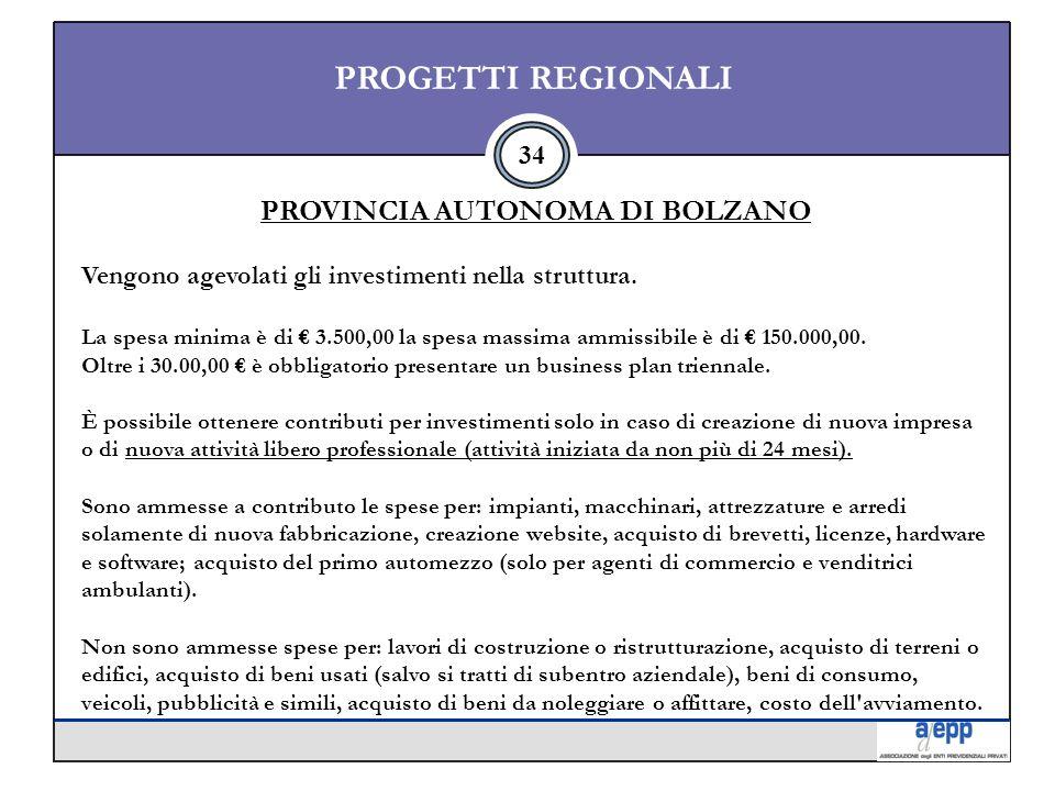 34 PROGETTI REGIONALI PROVINCIA AUTONOMA DI BOLZANO Vengono agevolati gli investimenti nella struttura.
