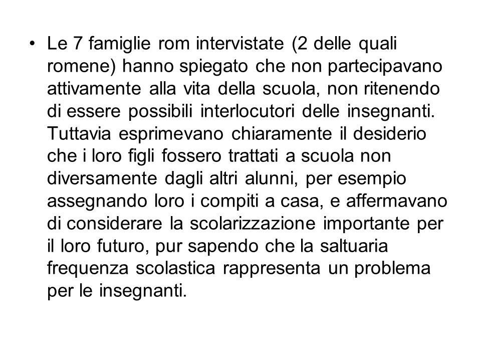 Le 7 famiglie rom intervistate (2 delle quali romene) hanno spiegato che non partecipavano attivamente alla vita della scuola, non ritenendo di essere