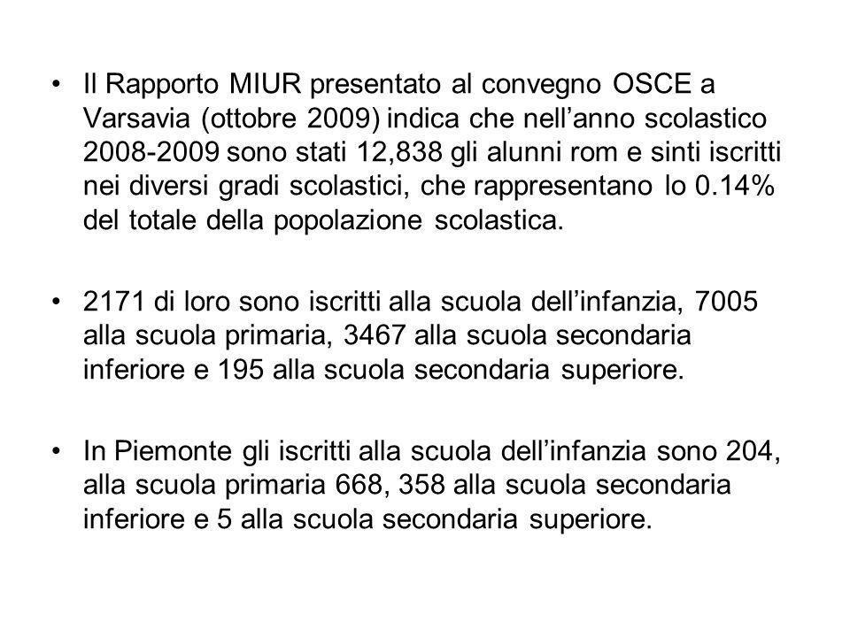 Il Rapporto MIUR presentato al convegno OSCE a Varsavia (ottobre 2009) indica che nell'anno scolastico 2008-2009 sono stati 12,838 gli alunni rom e si