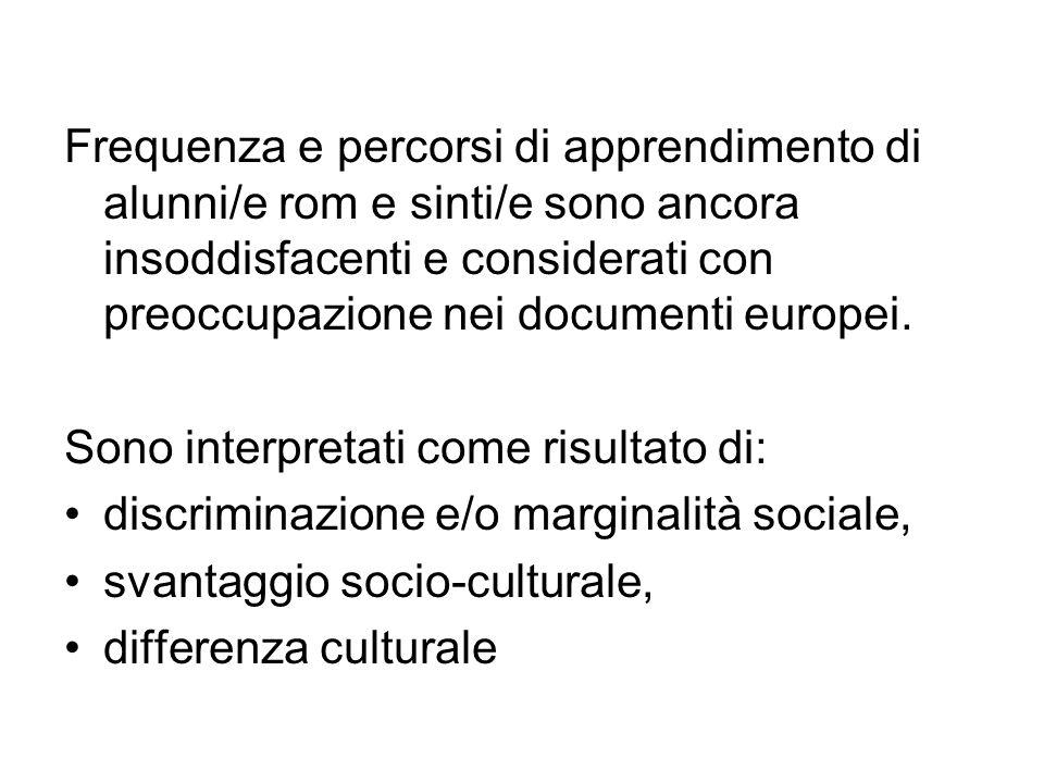 Frequenza e percorsi di apprendimento di alunni/e rom e sinti/e sono ancora insoddisfacenti e considerati con preoccupazione nei documenti europei. So