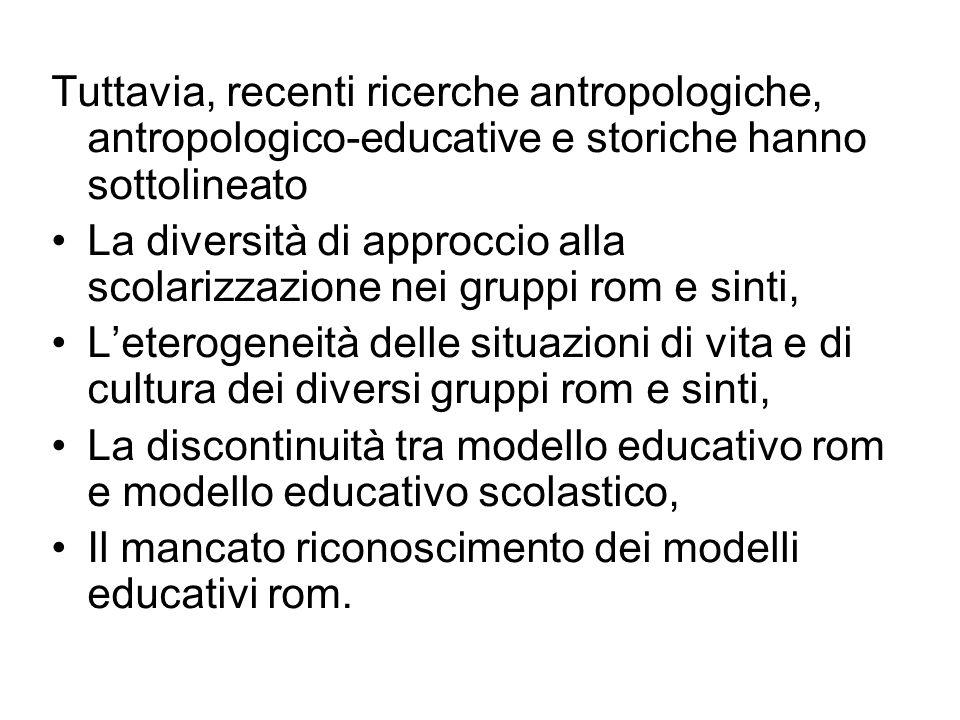 Tuttavia, recenti ricerche antropologiche, antropologico-educative e storiche hanno sottolineato La diversità di approccio alla scolarizzazione nei gr