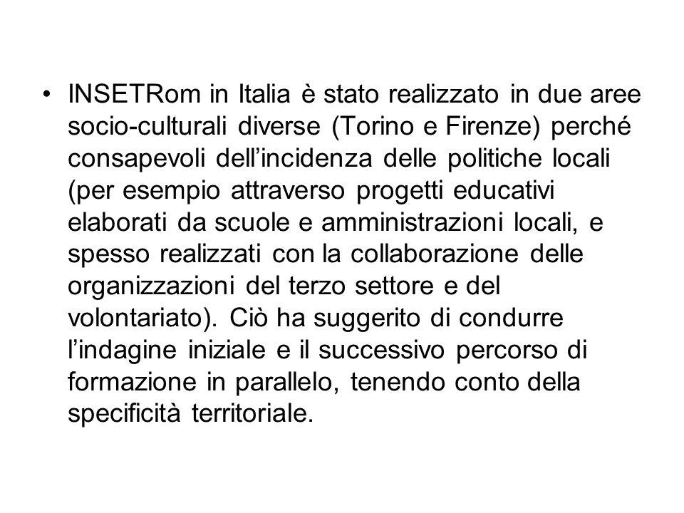 INSETRom in Italia è stato realizzato in due aree socio-culturali diverse (Torino e Firenze) perché consapevoli dell'incidenza delle politiche locali