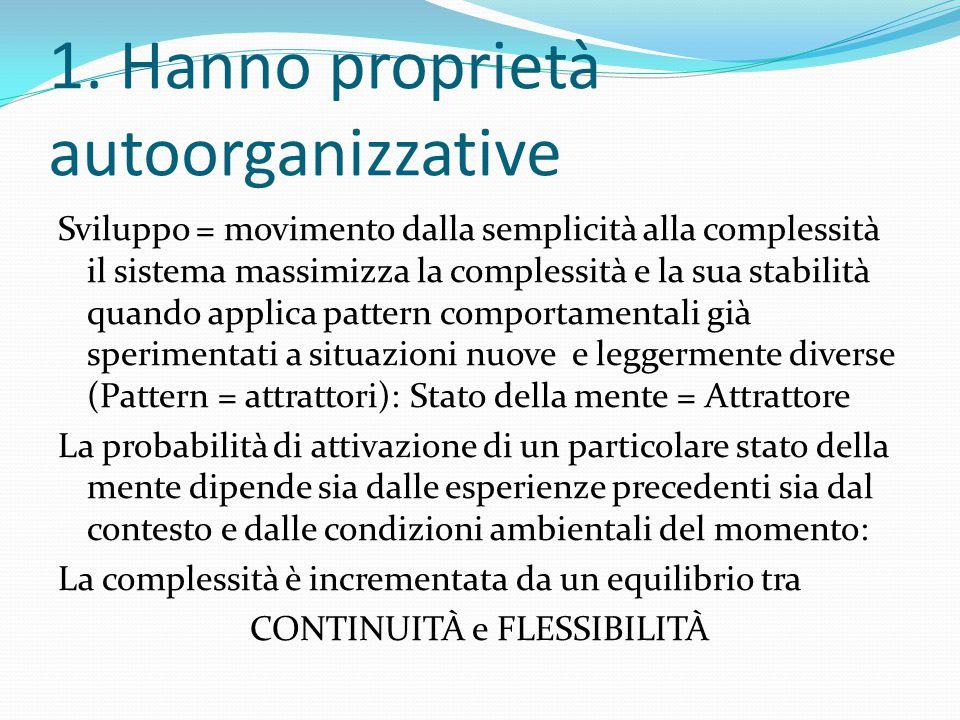 1. Hanno proprietà autoorganizzative Sviluppo = movimento dalla semplicità alla complessità il sistema massimizza la complessità e la sua stabilità qu