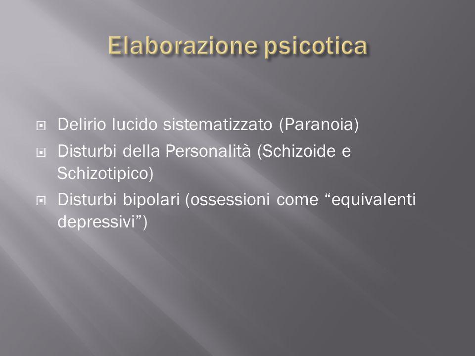 """ Delirio lucido sistematizzato (Paranoia)  Disturbi della Personalità (Schizoide e Schizotipico)  Disturbi bipolari (ossessioni come """"equivalenti d"""