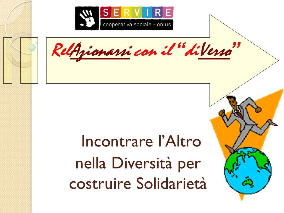 """Incontrare l'Altro nella Diversità per costruire Solidarietà RelAzionarsi con il """" diVerso """""""