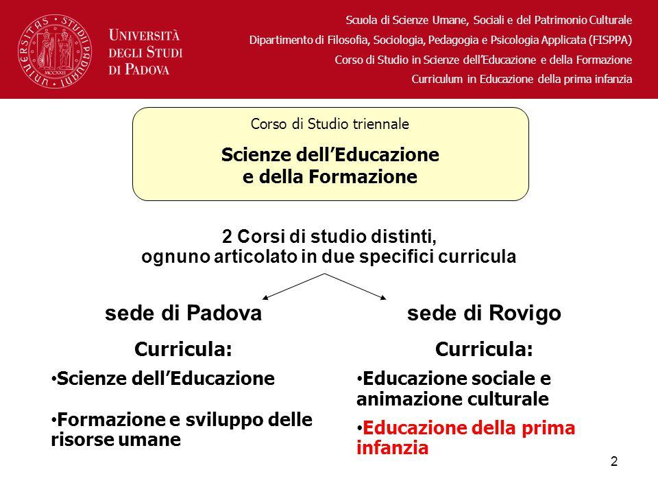 2 Corsi di studio distinti, ognuno articolato in due specifici curricula sede di Padova Curricula: Scienze dell'Educazione Formazione e sviluppo delle