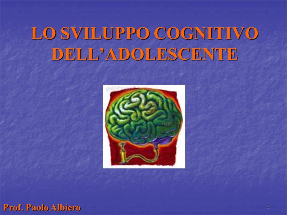 1 LO SVILUPPO COGNITIVO DELL'ADOLESCENTE Prof. Paolo Albiero