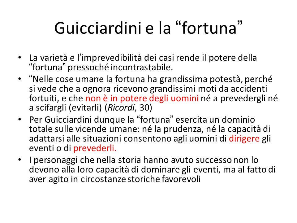 """Guicciardini e la """" fortuna """" La varietà e l ' imprevedibilità dei casi rende il potere della """" fortuna """" pressoché incontrastabile. """" Nelle cose uman"""