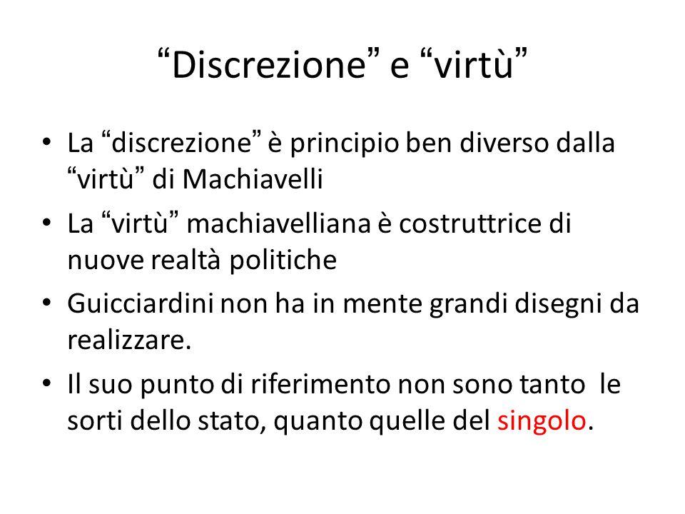 """ Discrezione "" e "" virtù "" La "" discrezione "" è principio ben diverso dalla "" virtù "" di Machiavelli La "" virtù "" machiavelliana è costruttrice di nu"