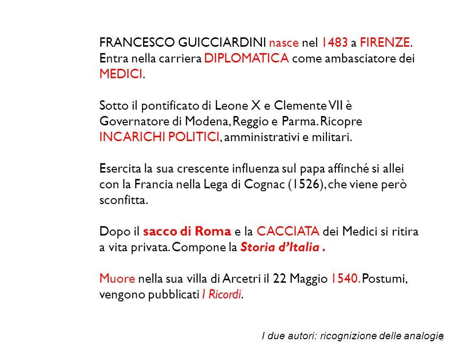 3 FRANCESCO GUICCIARDINI nasce nel 1483 a FIRENZE. Entra nella carriera DIPLOMATICA come ambasciatore dei MEDICI. Sotto il pontificato di Leone X e Cl