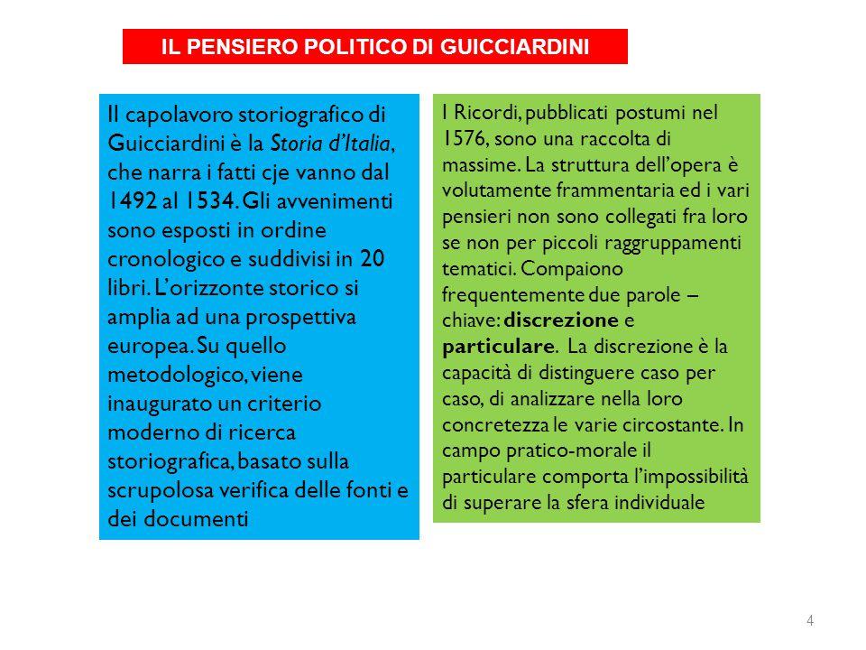 Il capolavoro storiografico di Guicciardini è la Storia d'Italia, che narra i fatti cje vanno dal 1492 al 1534. Gli avvenimenti sono esposti in ordine