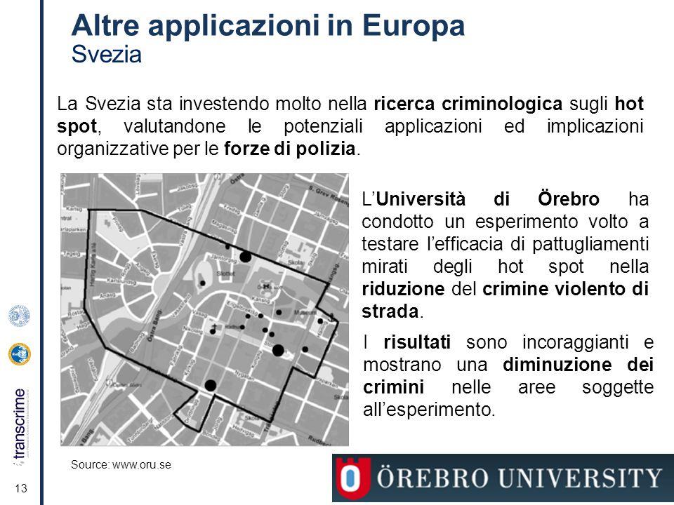 13 Altre applicazioni in Europa Svezia La Svezia sta investendo molto nella ricerca criminologica sugli hot spot, valutandone le potenziali applicazioni ed implicazioni organizzative per le forze di polizia.