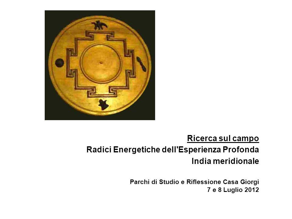 Ricerca sul campo Radici Energetiche dell Esperienza Profonda India meridionale Parchi di Studio e Riflessione Casa Giorgi 7 e 8 Luglio 2012
