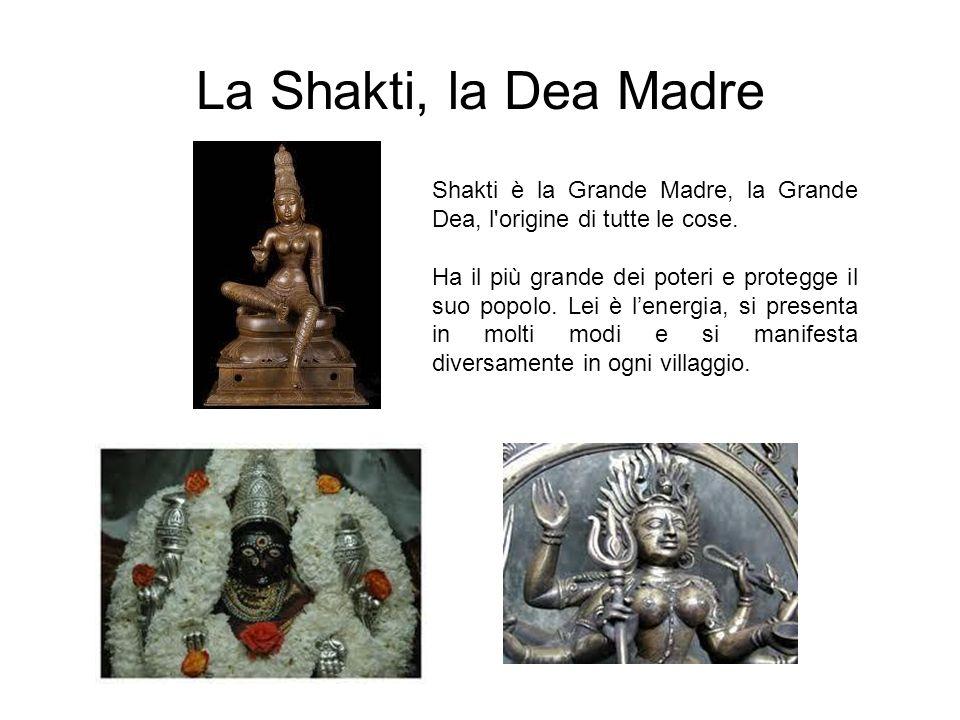 La Shakti, la Dea Madre Shakti è la Grande Madre, la Grande Dea, l origine di tutte le cose.