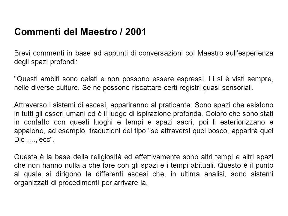 Commenti del Maestro / 2001 Brevi commenti in base ad appunti di conversazioni col Maestro sull esperienza degli spazi profondi: Questi ambiti sono celati e non possono essere espressi.
