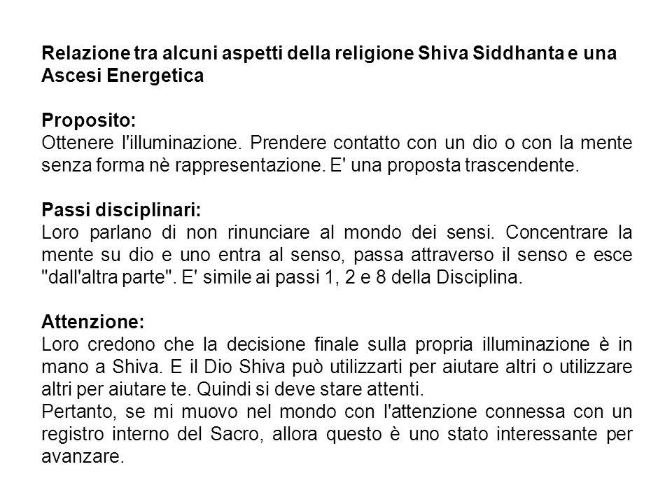 Relazione tra alcuni aspetti della religione Shiva Siddhanta e una Ascesi Energetica Proposito: Ottenere l illuminazione.