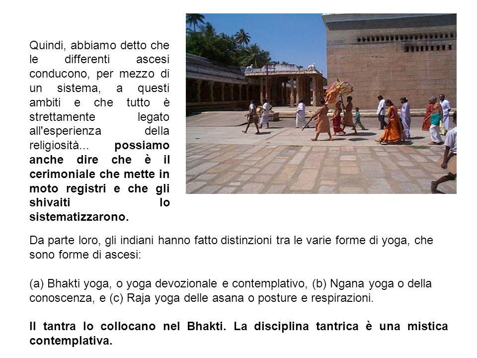 Da parte loro, gli indiani hanno fatto distinzioni tra le varie forme di yoga, che sono forme di ascesi: (a) Bhakti yoga, o yoga devozionale e contemplativo, (b) Ngana yoga o della conoscenza, e (c) Raja yoga delle asana o posture e respirazioni.