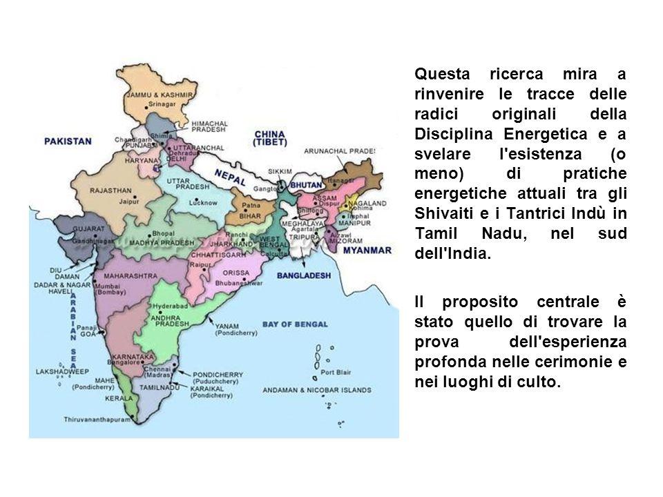 Questa ricerca mira a rinvenire le tracce delle radici originali della Disciplina Energetica e a svelare l esistenza (o meno) di pratiche energetiche attuali tra gli Shivaiti e i Tantrici Indù in Tamil Nadu, nel sud dell India.
