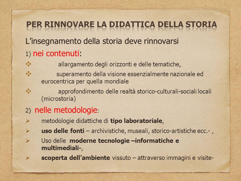 L'insegnamento della storia deve rinnovarsi 1) nei contenuti: ❖ allargamento degli orizzonti e delle tematiche, ❖ superamento della visione essenzialm
