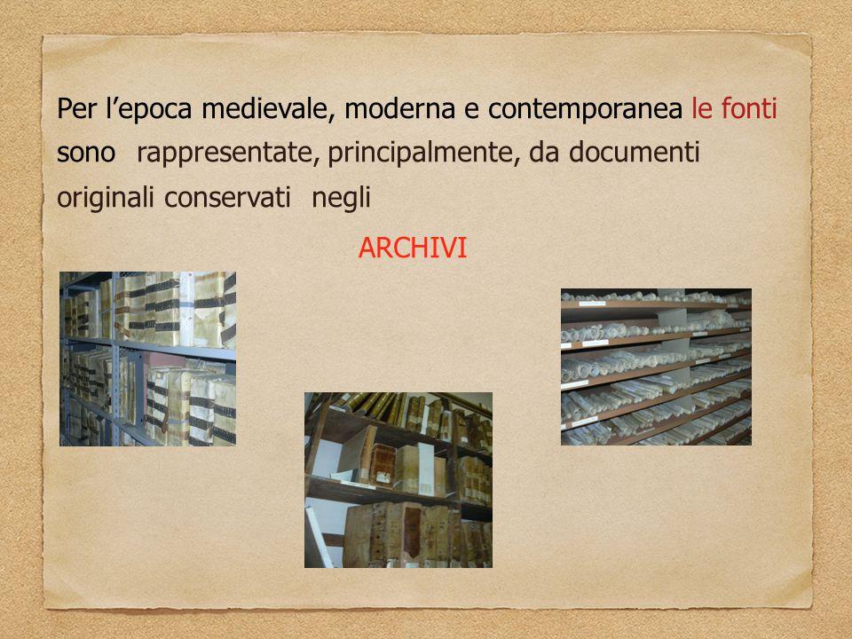 Per l'epoca medievale, moderna e contemporanea le fonti sono rappresentate, principalmente, da documenti originali conservati negli ARCHIVI