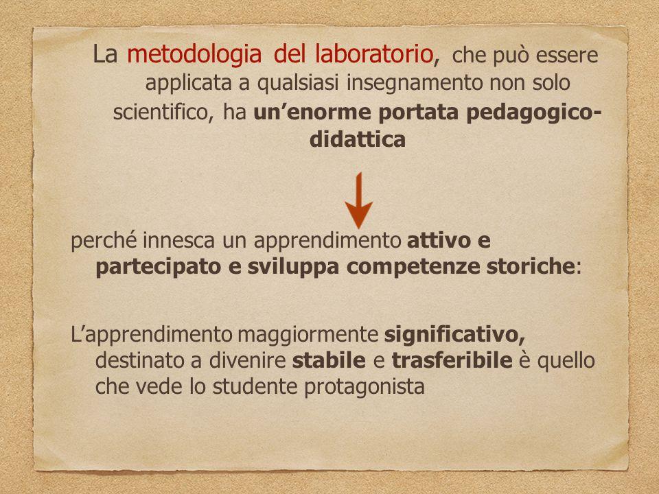 La metodologia del laboratorio, che può essere applicata a qualsiasi insegnamento non solo scientifico, ha un'enorme portata pedagogico- didattica per