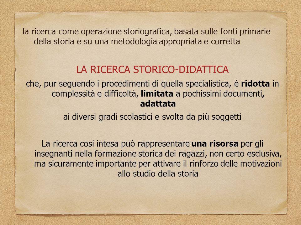 la ricerca come operazione storiografica, basata sulle fonti primarie della storia e su una metodologia appropriata e corretta LA RICERCA STORICO-DIDA