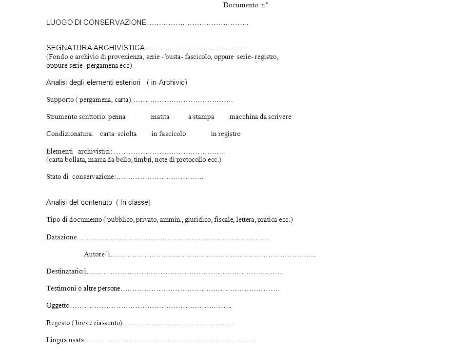 SCHEDA DI ANALISI DEL DOCUMENTO Documento n° LUOGO DI CONSERVAZIONE ……………………………………. SEGNATURA ARCHIVISTICA ………………………………….. (Fondo o archivio di proven