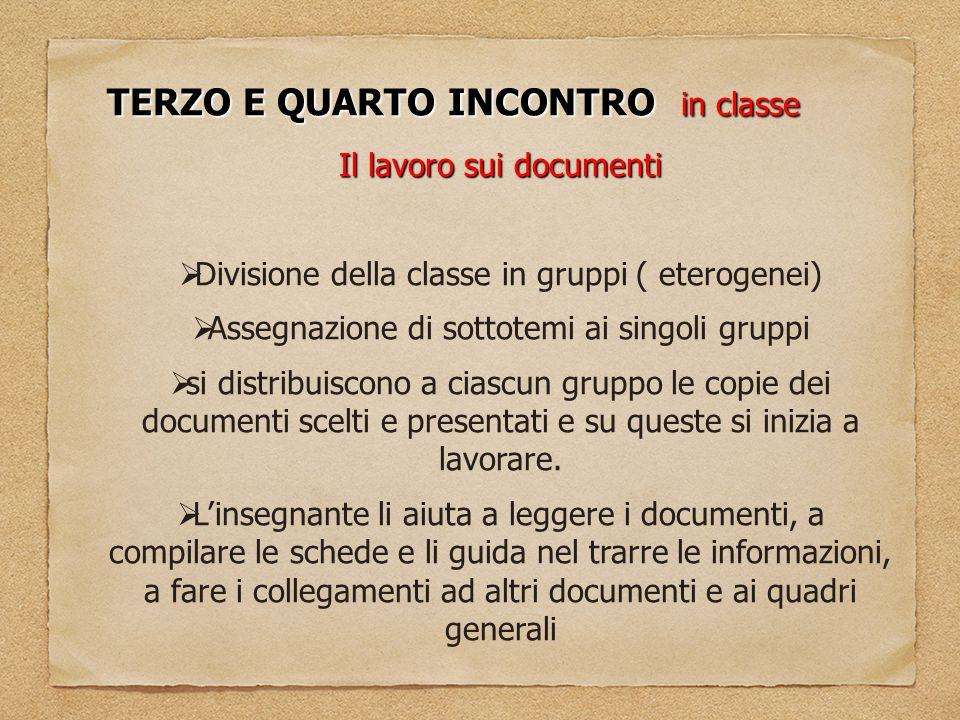 TERZO E QUARTO INCONTRO in classe Il lavoro sui documenti  Divisione della classe in gruppi ( eterogenei)  Assegnazione di sottotemi ai singoli grup