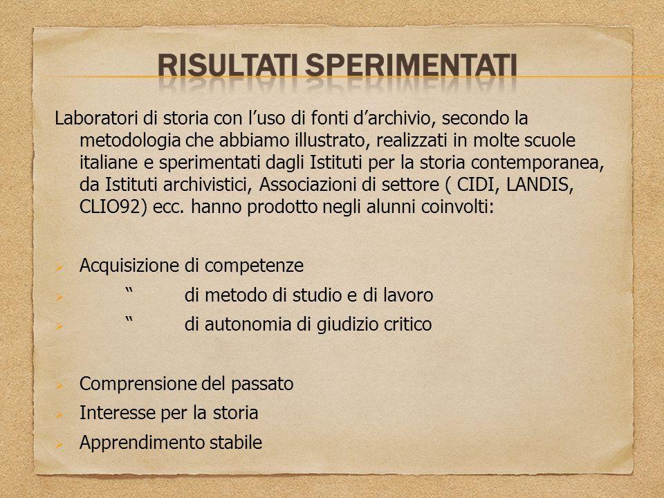 Laboratori di storia con l'uso di fonti d'archivio, secondo la metodologia che abbiamo illustrato, realizzati in molte scuole italiane e sperimentati