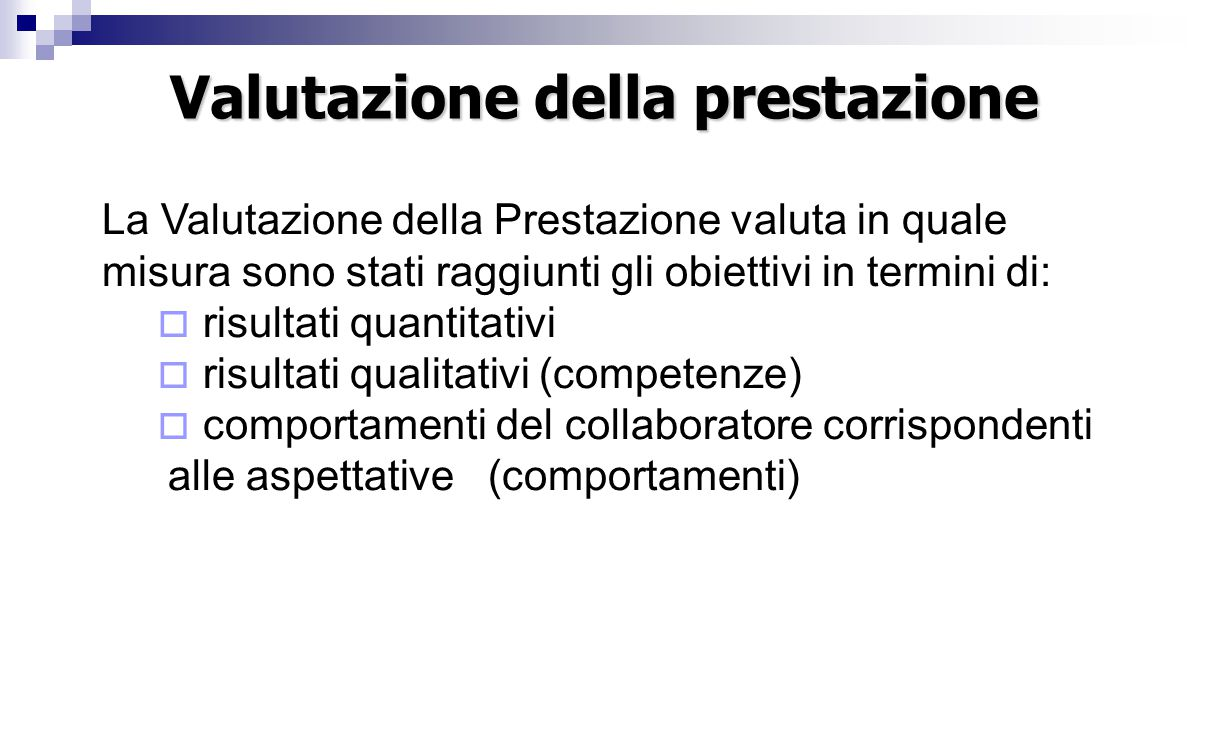 La Valutazione della Prestazione valuta in quale misura sono stati raggiunti gli obiettivi in termini di:  risultati quantitativi  risultati qualita